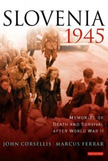 Slovenia 1945  Memories of Death and Survival after World War II, 978-1848855342, John Corsellis, I. B. Tauris
