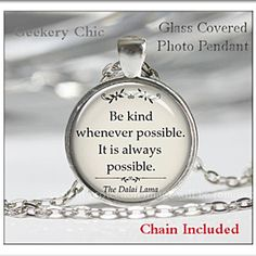 """Dhali Lama """"Be Kind Whenever Possible. It is only possible"""" Glass Photo Pendant Silver Necklace Jewelry by ChicBridalBoutique on Opensky Heart Jewelry, Jewelry Necklaces, A Course In Miracles, Glass Photo, Silver Pendant Necklace, Beautiful Artwork, Cover Photos, True Quotes, Flask"""