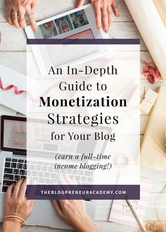 An In-Depth Guide to Monetization Strategies for Your Blog (earn a full-time income blogging!) – The Blogpreneur Academy