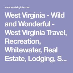 West Virginia - Wild and Wonderful - West Virginia Travel, Recreation, Whitewater, Real Estate, Lodging, State Parks
