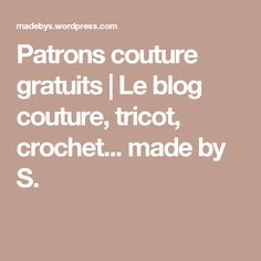 Patrons couture gratuits   Le blog couture, tricot, crochet... made by S. Burda Fashion, Pop Couture, Sewing Crafts, Sewing Projects, Knitting Patterns, Blog, Florence, Annie, Inspiration