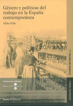 Género y políticas del trabajo en la España contemporánea : 1836-1936 / Cristina Borderías (ed.), 2008