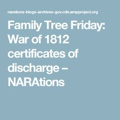Family Tree Friday: War of 1812 certificates of discharge – NARAtions