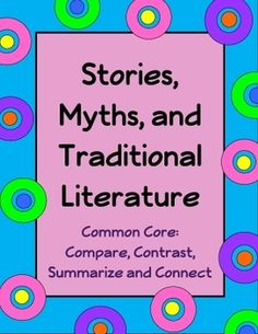 Stories, Myths and Traditional Literature is a 25 page set that is a fun and effective way to teach a variety of reading strategies including compare and contrast (stories, characters and story elements), author's purpose, finding evidence from the text, and making Text to Self, Text to Text, and Text to World Connections.
