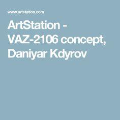 ArtStation - VAZ-2106 concept, Daniyar Kdyrov