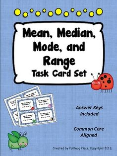 This is a printable set of 32 task cards that focus on mean, median, mode, and range. Students are asked to identify the mean, median, mode, or range for various sets of numbers. A set of 4 instructional posters and a page to record answers is also included.All of my task cards are aligned to the Common Core Standards. An answer key is included.