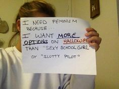"""I need feminism because…I want more options on Halloween than """"sexy school girl"""" or """"slutty pilot."""""""