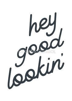 'Hey Good Lookin'' Poster by Erica McClintock Great Day Quotes, Good Morning Quotes For Him, I Love You Quotes, Love Yourself Quotes, Cute Quotes, Words Quotes, Funny Quotes, Good Morning Sexy, Sex Quotes