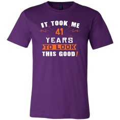 41th Birthday Shirt - It took me 41 years to look this good - Funny Gift