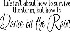 Life Isn't How To Survive The Storm Dance In The Rain Wall Art Words Vinyl lettering Decal