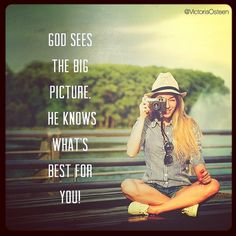 God sees the big picture, He knows what's best for you.