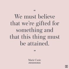 """""""We must believe that we're gifted for something and that this thing must be attained."""" —Marie Curie #WiseWords"""