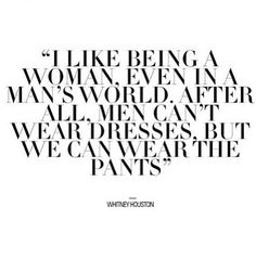 #women #takecharge #wearthepants #whitneyhousten #quote #life #live #wisdom #takecharge