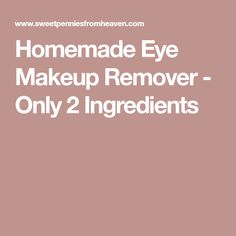 Homemade Eye Makeup Remover - Only 2 Ingredients