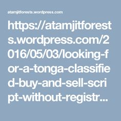 https://atamjitforests.wordpress.com/2016/05/03/looking-for-a-tonga-classified-buy-and-sell-script-without-registration/