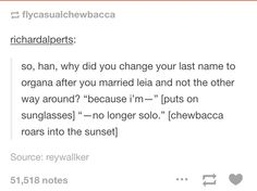 """""""Because I'm-"""" [puts on sunglasses] """"-no longer solo."""" [Chewbacca roars into the sunset]"""