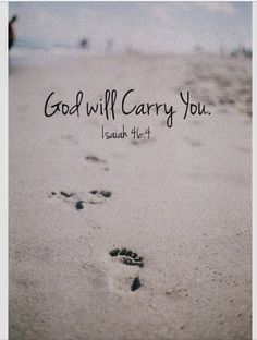"""""""When you see only ones set of footprints in the sand, it was then that I carried you."""""""