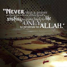 """""""Never skip a prayer as there are millions in their graves wishing to come back to life only to prostrate to Allah."""" Religious Quotes, Islamic Quotes, Muslim Quotes, Islamic Teachings, Quran Quotes, Quran Verses, All About Islam, Alhamdulillah, Hadith"""