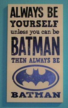 Always be Batman!!