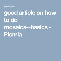 good article on how to do mosaics--basics - Picmia