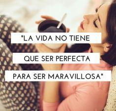 """La vida no tiene que ser perfecta para ser maravillosa."""