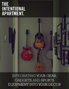 The Intentional Apartment: Integrating Your Gear, Gadgets and Sports Equipment Into Your Decor