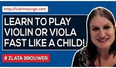 How to Learn to Play the Violin or Viola as Fast as a Child