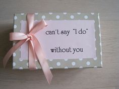 Can´t say I do without you ....how to ask your maid of honor