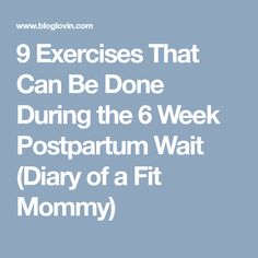 9 Exercises That Can Be Done During the 6 Week Postpartum Wait (Diary of a Fit Mommy)