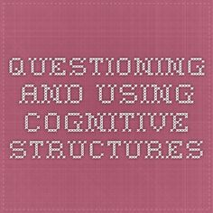 Details of studying : Questioning and Using Cognitive Structures