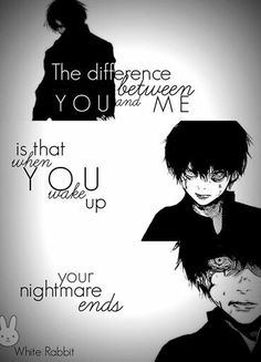 I haven't even watched Tokyo Ghoul but I love these edits. They're so deep.