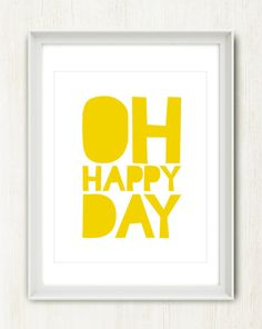 Oh Happy Day - Inspiring 8x10 inch Print (in Sunshine Yellow and Cloud White)