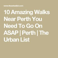 10 Amazing Walks Near Perth You Need To Go On ASAP | Perth | The Urban List