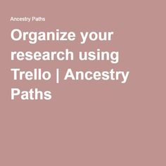 Organize your research using Trello | Ancestry Paths