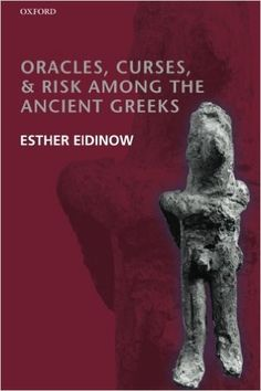 Oracles, curses, and risk among the ancient Greeks / Esther Eidinow -Oxford : Oxford University Press, 2013
