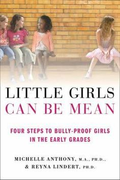 Little Girls Can Be Mean: Four Steps to Bully-proof Girls in the Early Grades/Michelle Anthony, Reyna Lindert Good Books, Books To Read, Reading Books, Bullying Prevention, Raising Girls, Raising Daughters, Co Parenting, Parenting Ideas, Parenting Quotes