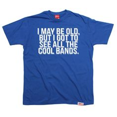 Banned Member Men's I May Be Old But I Got To See All The Cool Bands Funny T-Shirt
