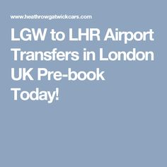 LGW to LHR Airport Transfers in London UK Pre-book Today!