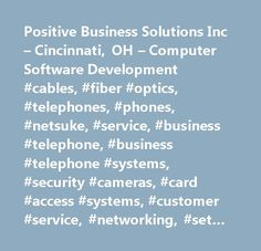 Positive Business Solutions Inc – Cincinnati, OH – Computer Software Development #cables, #fiber #optics, #telephones, #phones, #netsuke, #service, #business #telephone, #business #telephone #systems, #security #cameras, #card #access #systems, #customer #service, #networking, #set #up # # #installation, #training, #trade-ins, #lifetime #warranty #available, #voice #data #fiber #optic, #sound # # #overhead #paging, #voice. #data. #fiber #optic, #telecom #consulting, #computer #software…