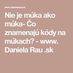 Nie je múka ako múka- Čo znamenajú kódy na múkach? - www. Daniela Rau .sk