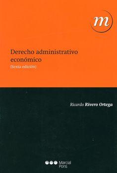 Derecho administrativo económico / Ricardo Rivero Ortega. - Madrid [etc.] : Marcial Pons, 2013. - 6a. ed.
