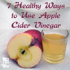 7 Healthy Uses for Apple Cider Vinegar