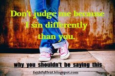 Faithful Feat: Don't Judge Me Because I Sin Differently Than You and Why You Shouldn't Be Saying This