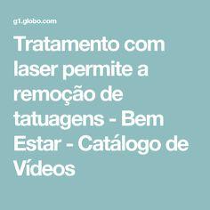 Tratamento com laser permite a remoção de tatuagens - Bem Estar - Catálogo de Vídeos