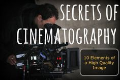 """Is cinematography all magic and mystery? Or can the craft be broken down into scientific bits? Learn the 10 things that create the """"secret sauce"""" of a high quality image."""