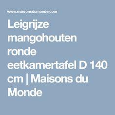 Leigrijze mangohouten ronde eetkamertafel D 140 cm | Maisons du Monde