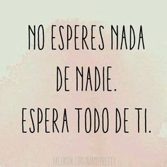 Autoayuda y Superacion Personal Great Quotes, Quotes To Live By, Me Quotes, Motivational Quotes, Qoutes, Quotes En Espanol, More Than Words, Spanish Quotes, Spanish Inspirational Quotes