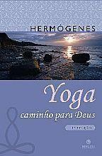Yoga : Yoga: Caminho para Deus (Edição Revista) - Editora Teosófica - -