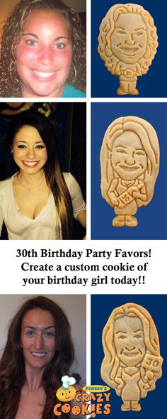 30th Birthday Party ideas! Create a custom cookie of your birthday girl today! Discover the magic at www.parkerscrazycookies.com. As seen on the Food Network!