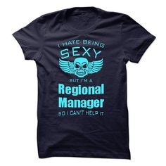 I Hate Being Sexy I Am A Regional Manager T-Shirts, Hoodies (22.99$ ==► Order Here!)